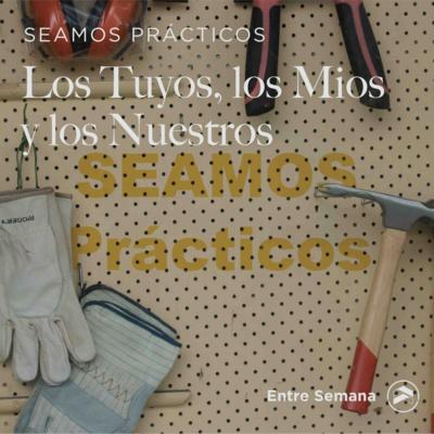 """88 – Seamos Prácticos: """"Los Tuyos, Los Míos y Los Nuestros"""""""